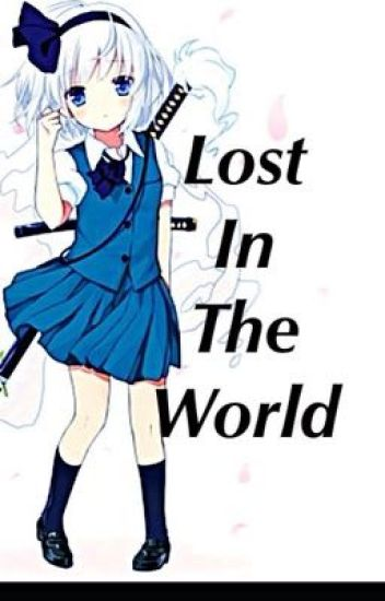 Lost In The World (COMPLETE) (2nd book is Finding the Way