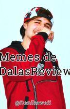 Memes de DalasReview by danikawai
