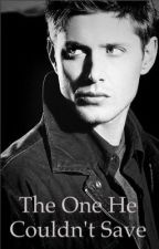 The One He Couldn't Save  - Supernatural by Roguehuntress791