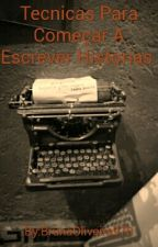 Tecnicas Para Começar A Escrever Historias  by BrunaOliveira970