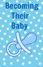 Becoming Their Baby by BobTheBuilderBelleXD