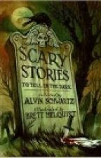 Scary/Funny Stories To Tell In The Dark by blackwolvesrule