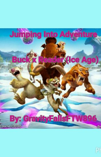 Jumping Into Adventure (Buck x Reader) (Ice Age)