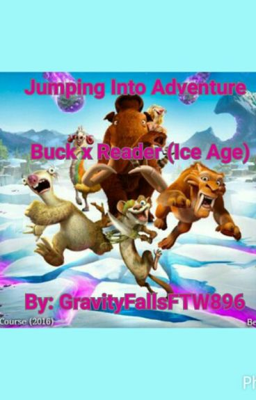 Jumping Into Adventure (Buck x Reader) (Ice Age) (#Wattys2016) (#Ice Age)