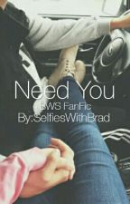 Need You {BWS} by SelfiesWithBrad