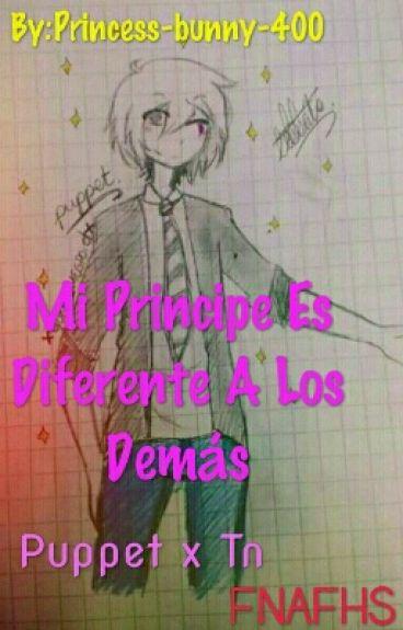 Mi Principe Es Diferente A Los Demás //PuppetXTn//
