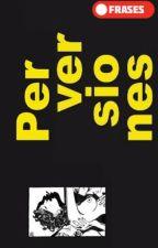 ™Frases Pervertidas +18 by gbenitez16