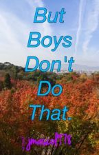But Boys Don't Do That by jmascol978