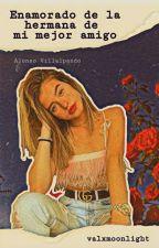 Enamorado de la hermana de mi mejor amigo (Alonso V. y tú) by Valcoder