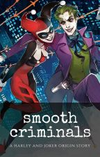 Smooth Criminals: A Harley and Joker Origin Story by TianaWarner3
