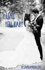 ¡I Love You Baby ! by camimoralop