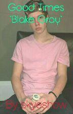 *Good Times* Blake Gray by ellie_magcon_