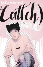 = Cat(ch) Me || Meanie = by KarenTommoS
