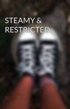 STEAMY & RESTRICTED by mintchipxoxo