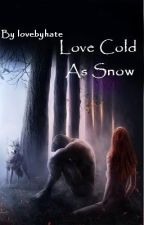 Love Cold As Snow (ON HOLD FOR WRITING) by lovebyhate