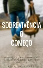 Sobrevivência - O Começo by Natalia_LimaCF
