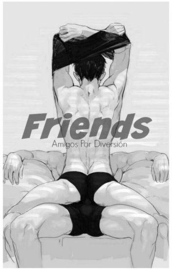 Friends - Amigos Por Diversión (Yaoi/Gay)