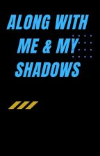 Along With Me & My Shadows    by Daydreamer_Annie