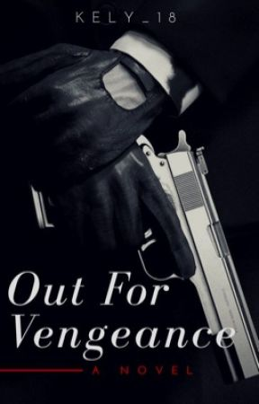 Out For Vengeance [COMPLETED] by kely_18