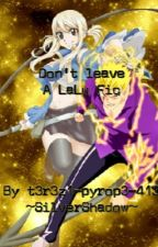 Don't Leave~ A LaLu fic by t3r3z1-pyrop3-413