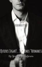 """""""¿Quieres Jugar?... Juguemos """"Hermanita""""{Elrubius y Kristina} by YennySalomonGarcia"""