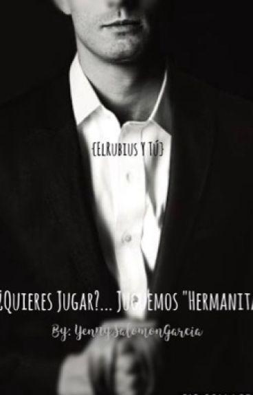 """""""¿Quieres Jugar?... Juguemos """"Hermanita""""{Elrubius y Kristina}"""