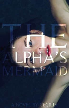 The Alpha's Mermaid by Cecilia_Chavez