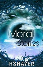 Moral Stories✔ by reyanshmakan