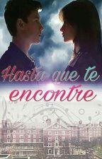 Hasta Que Te Encontré(Shawmila)  #PremiosWorldLiteratyWattpad2017 by danielrondon21