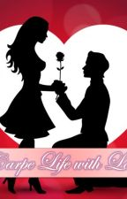 Carpe Life with Love - Completed by AayushiGupta9
