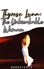 Thyrese Luna: The Unbreakable Woman by Barneyeols