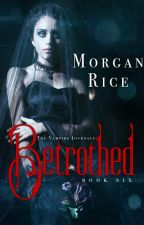 BETROTHED (Book #6 of the Vampire Journals) by morganrice