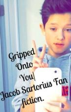 Gripped Onto You A Jacob Sartorius Fan Fiction. by Nynysartorius