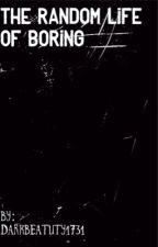 The Random Life of Boring by Darkbeauty1731