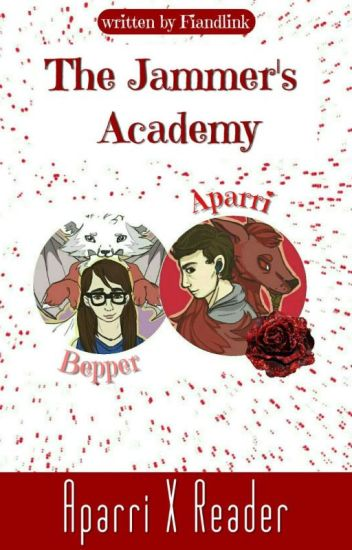 The Jammer's Academy (Aparri x Reader)