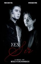 Yes, Sir. | ✏ Chanbaek. ~Proxim. by WooziferChanbaek