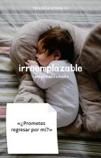 Irreemplazable- Trilogía Efron #3 by LittleAramat