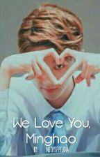 We Love You, Minghao. by hanchancheol