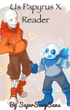 Us papyrus x reader by SuperSexySans