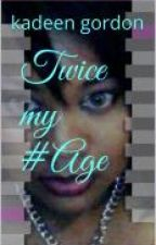 twice my #age by Couture789kag