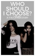 Who Should I Choose? (Camren/You) by itsonlyL