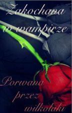 Zakochana w wampirze 2:                 Porwana przez wilkołaki  by Never_promise