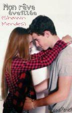 mon rêve éveillée (Shawn Mendes) by SelenaMendes9