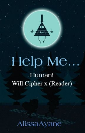 Help Me... Human! Will Cipher x  (reader) by AlissaAyane