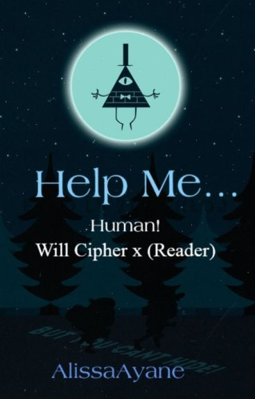 Help Me... Human! Will Cipher x  (reader)