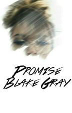 Promise; Blake Gray by TwilightGray
