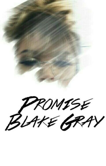 Promise; Blake Gray