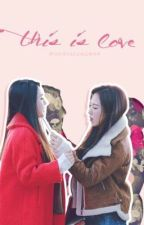 [SERIES - ONESHOTS] THIS IS LOVE | WenRene - BaeWan by shbluestan