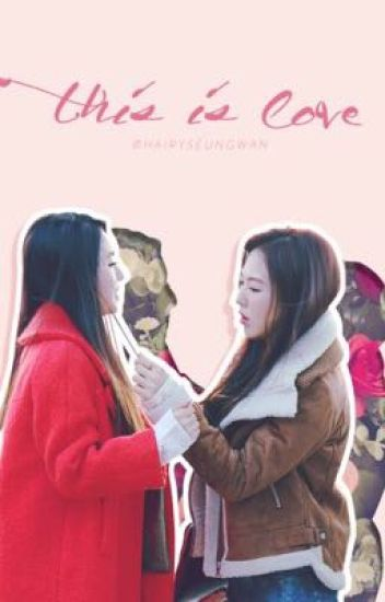 [SERIES - ONESHOTS] THIS IS LOVE | WenRene - BaeWan
