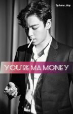 (C) YOU'RE MA MONEY  by Hana_tttop